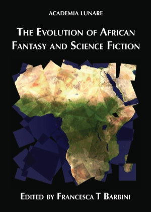 The Evolution of African Fantasy and Science Fiction. This edition Luna Press Publishing 2018