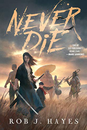 Never Die by Rob J. Hayes. This edition self published, 2019