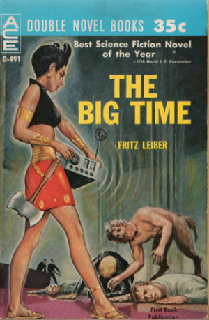The Big Time by Fritz Leiber. This edition Ace Books, 1961