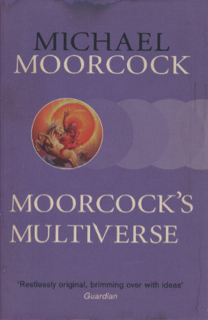 Moorcock's Multiverse by Michael Moorcock. This edition Gollancz, 2014