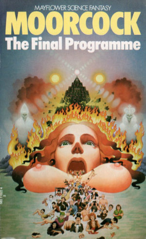 The Final Programme by Michael Moorcock. This edition Mayflower, 1973