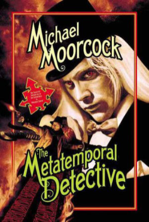 The Metatemporal Detective by Michael Moorcock. This edition Pyr Books, 2007