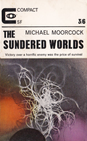 The Sundered Worlds by Michael Moorcock. This edition Compact Books, 1965