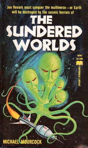 The Sundered Worlds by Michael Moorcock. This edition Paperback Library, 1966
