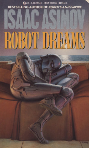 Robot Dreams by Isaac Asimov. This edition Ace Books, 1990