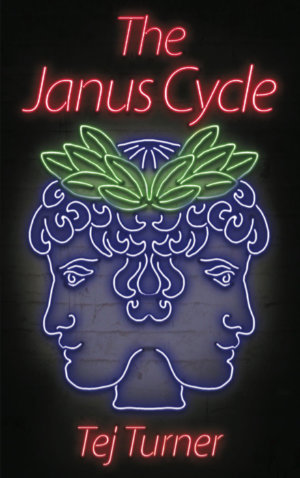 The Janus Cycle by Tej Turner. This edition Elsewhen Press, 2015